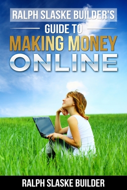 Ralph Slaske Builders' Guide to Making Money Online